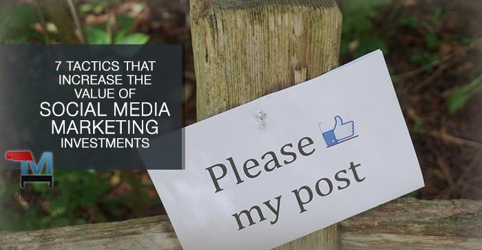 7 Social Media Marketing Tactics that Make Social Networks More Valuable