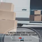 4 Amazon Marketing Strategies Help Ecommerce Vendors Get Found