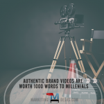 Authentic Brand Videos are Worth a Thousand Words with Millennial Consumers