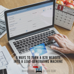 6 ways to turn a b2b website into a lead-generating machine