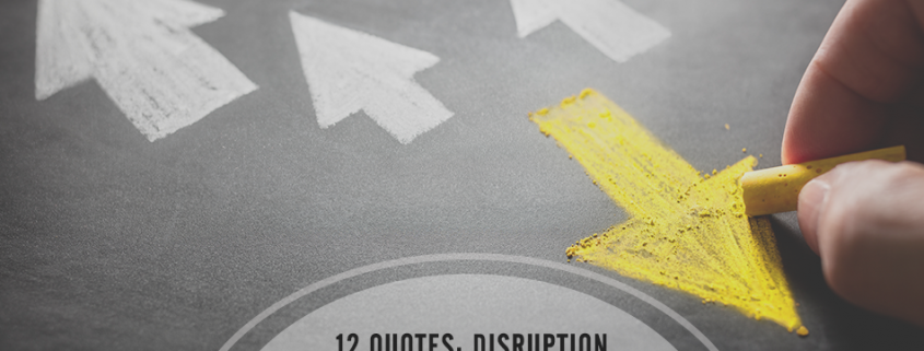12 Inspiring Quotes About Disruption and Winning in Business