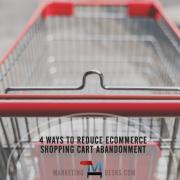 4 ways to reduce ecommerce shopping cart abandonment