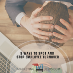 5 Signs Employee Turnover is Coming + 5 Ways to Stop It In Its Tracks