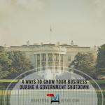 4 Ways to Grow Your Business During a Government Shutdown