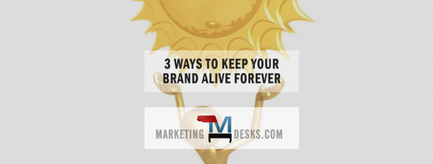3 ways to keep your brand alive forever
