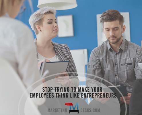 Stop Trying to Make Your Employees Think Like Entrepreneurs