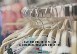 5 Ways Manufacturers Selling Directly to Consumers Must Come Out on Top
