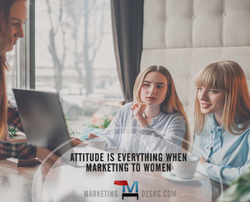 Attitude is Everything When Marketing to Women