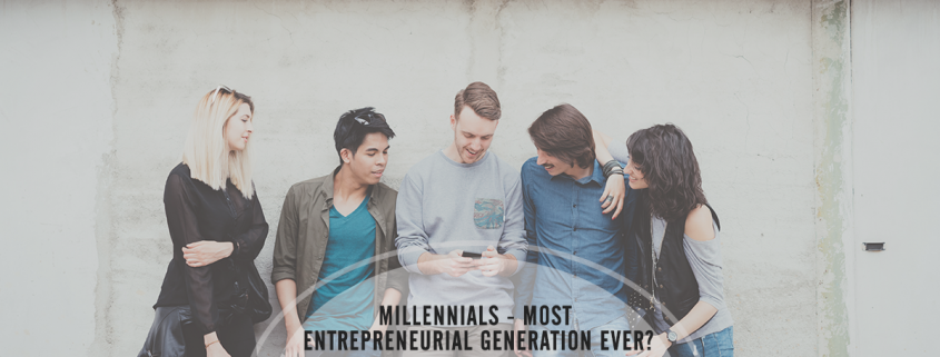Millennials May Be the Most Entrepreneurial Generation Ever - Infographic