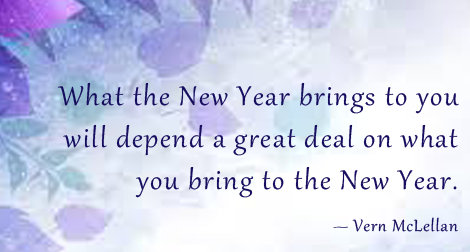 """What the New Year brings to you will depend a great deal on what you bring to the New Year."" —Vern McLellan"
