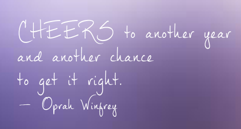 """Cheers to a new year and another chance for us to get it right."" —Oprah Winfrey"