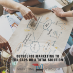 Outsource marketing to fill gaps or for a complete solution
