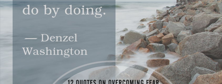 12 Quotes on Overcoming Fear + Common Workplace Phobias