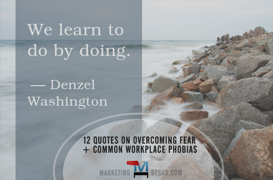 12 Quotes On Overcoming Fear Common Workplace Phobias