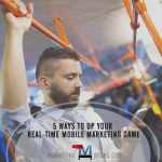Real Time Mobile Marketing - 6 Ways to Get Real Marketing ROI