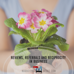 Customer Referrals, Reviews and Other Benefits of Reciprocity