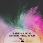 5 Ways You Might Sabotage Success at Work