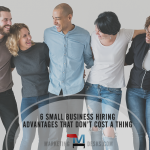 6 No-Cost Small Business Hiring Advantages Win the War for Top Talent