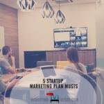 5 Startup Marketing Plan Musts