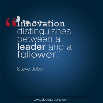 """Innovation distinguishes between a leader and a follower."" Steve Jobs, US Businessman and Innovation Icon"