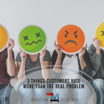 3 Things Customers Hate More than the Real Problem