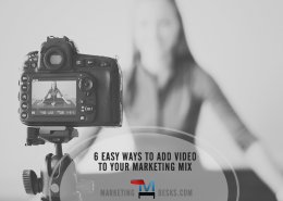 6 Easy Ways to Add Video Marketing into Your Mix + Infographic