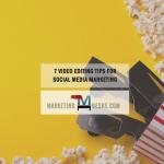 7 Ways Video Editors Can Improve Your Social Media Marketing