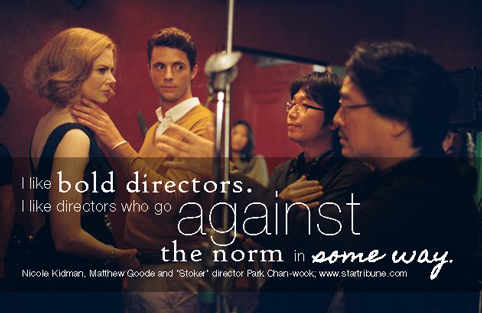 """I like bold directors. I like directors who go against the norm in some way."" Nicole Kidman"